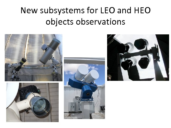 New subsystems for LEO and HEO objects observations
