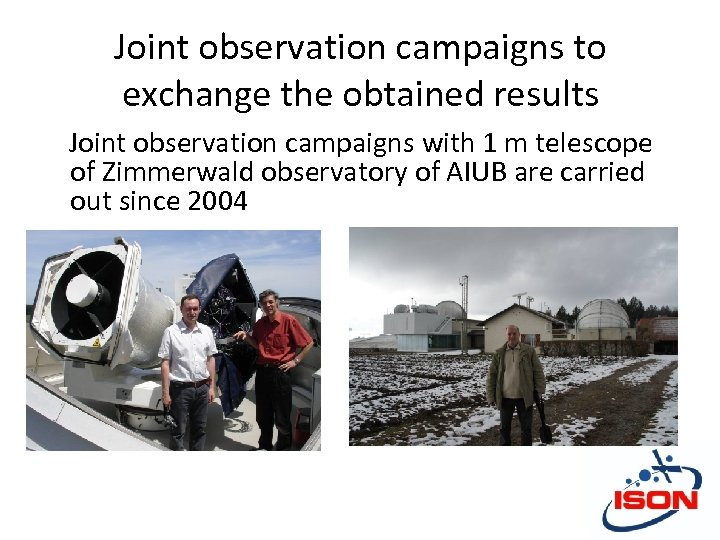 Joint observation campaigns to exchange the obtained results Joint observation campaigns with 1 m