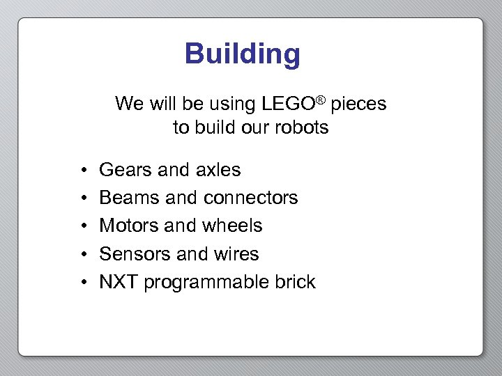 Building We will be using LEGO® pieces to build our robots • • •