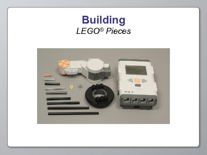 Building LEGO® Pieces