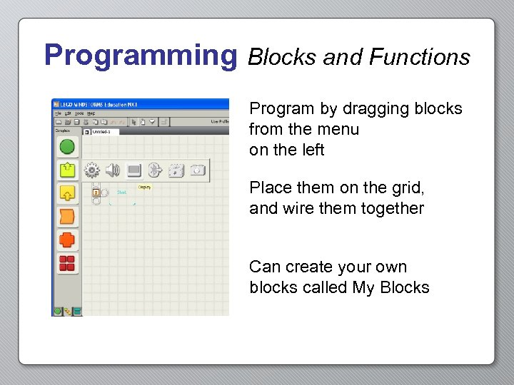 Programming Blocks and Functions Program by dragging blocks from the menu on the left