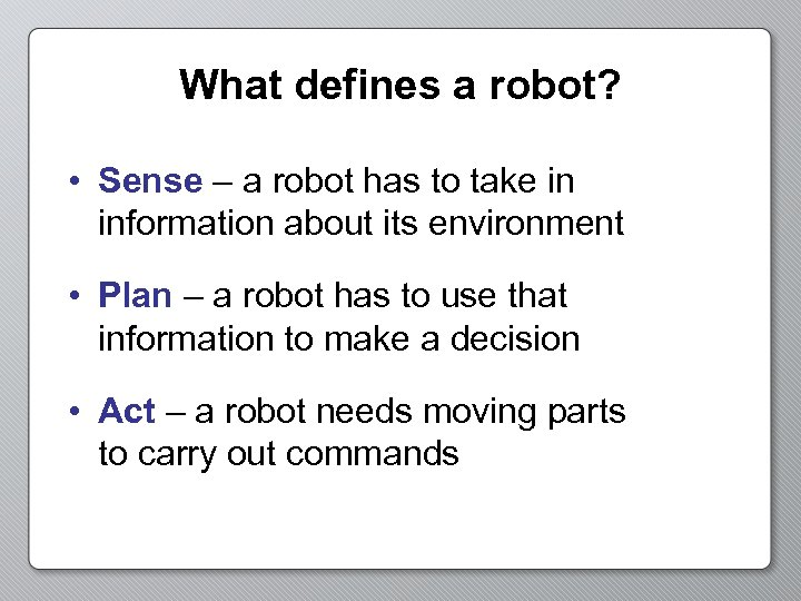 What defines a robot? • Sense – a robot has to take in information