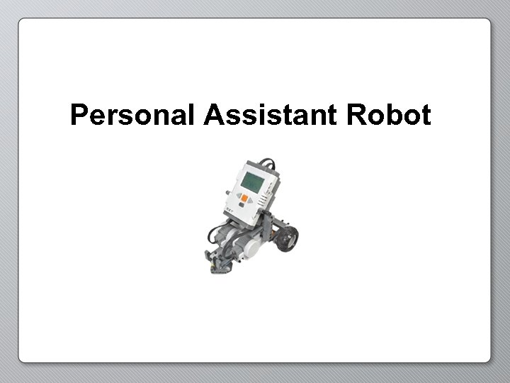 Personal Assistant Robot