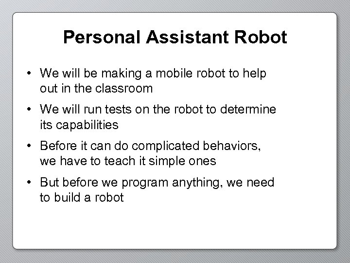 Personal Assistant Robot • We will be making a mobile robot to help out