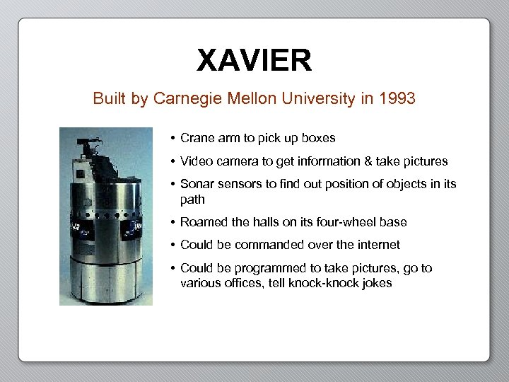XAVIER Built by Carnegie Mellon University in 1993 • Crane arm to pick up