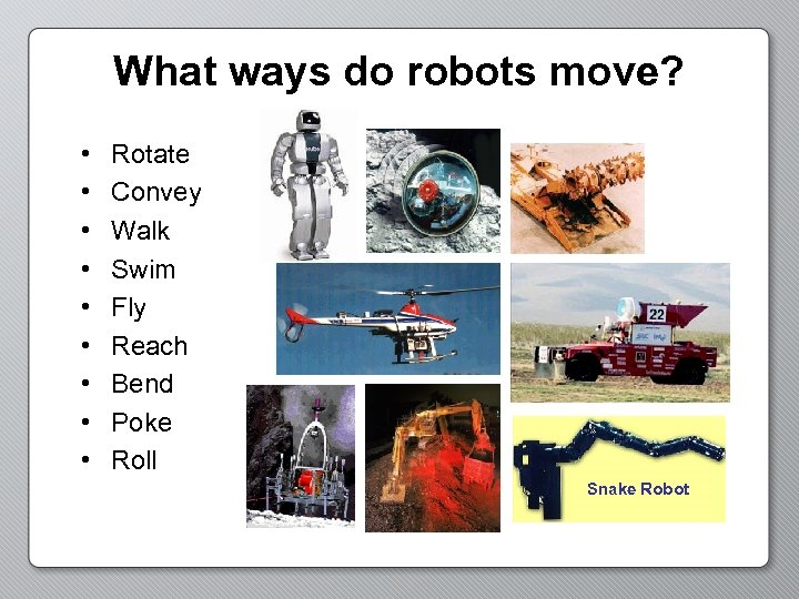 What ways do robots move? • • • Rotate Convey Walk Swim Fly Reach