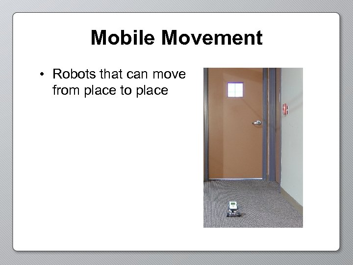Mobile Movement • Robots that can move from place to place