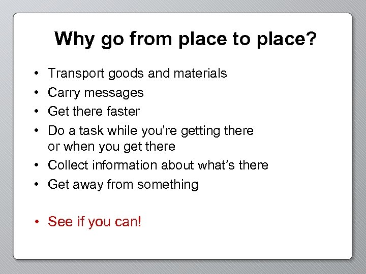 Why go from place to place? • • Transport goods and materials Carry messages