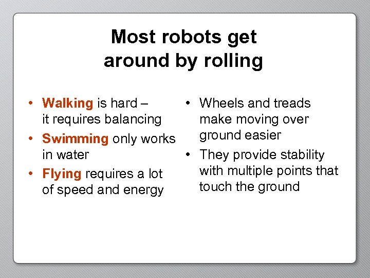 Most robots get around by rolling • Walking is hard – • Wheels and