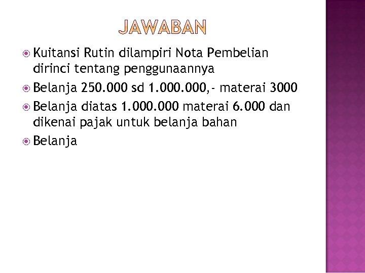 Kuitansi Rutin dilampiri Nota Pembelian dirinci tentang penggunaannya Belanja 250. 000 sd 1.