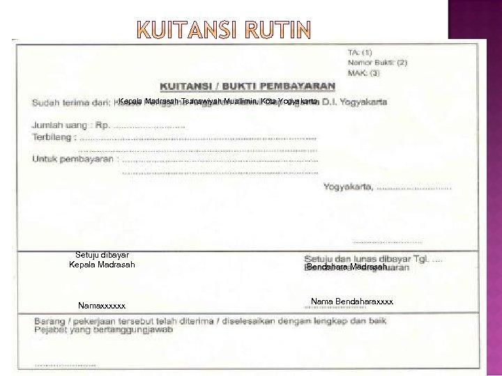 Kepala Madrasah Tsanawiyah Muallimin, Kota Yogyakarta Setuju dibayar Kepala Madrasah Namaxxxxxx Bendahara Madrasah Nama