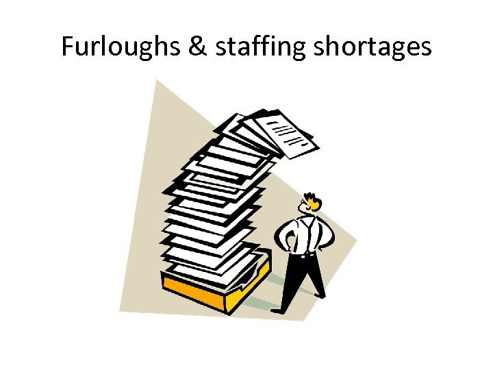 Furloughs & staffing shortages