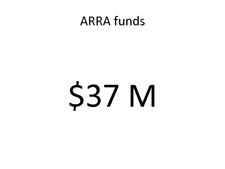 ARRA funds $37 M