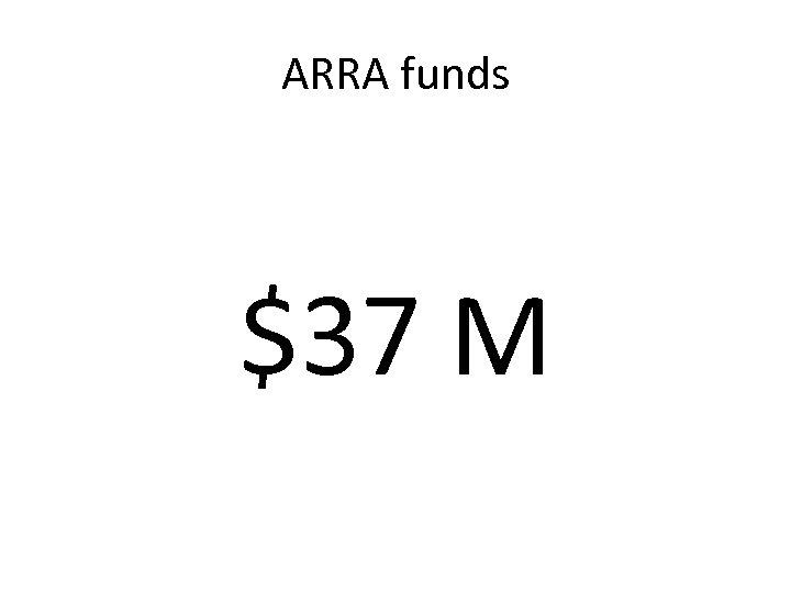 ARRA funds $37 M