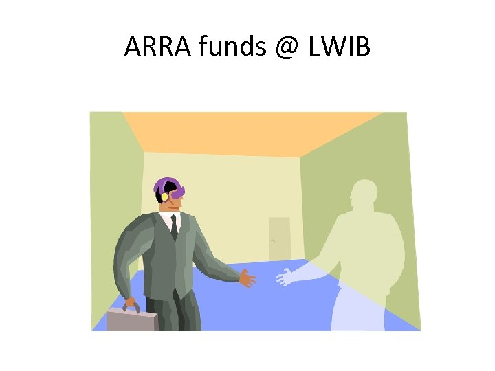 ARRA funds @ LWIB