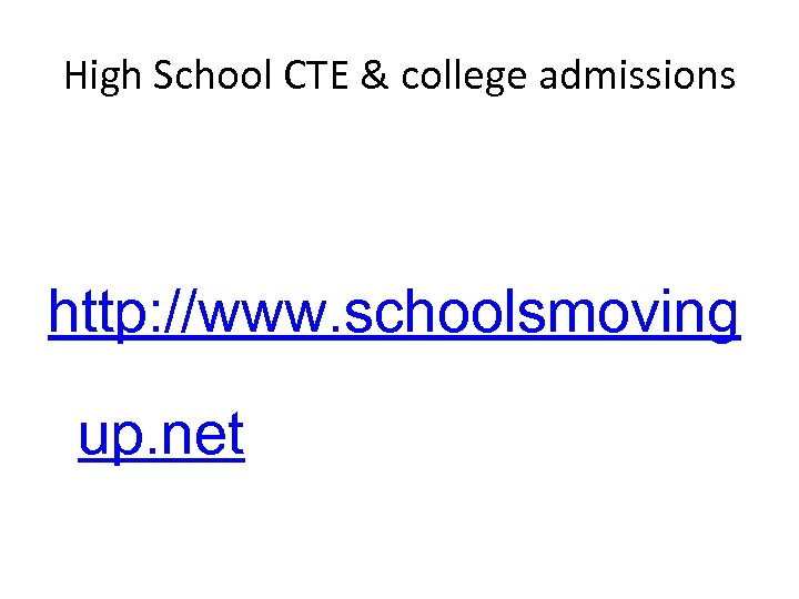 High School CTE & college admissions http: //www. schoolsmoving up. net