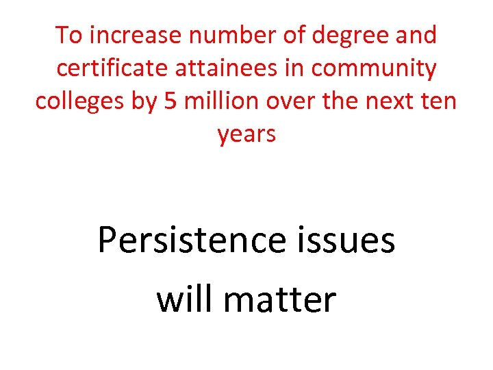 To increase number of degree and certificate attainees in community colleges by 5 million