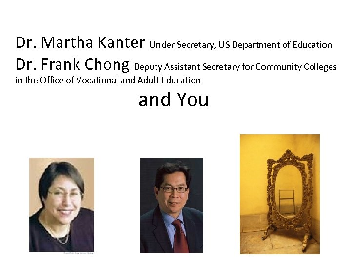 Dr. Martha Kanter Under Secretary, US Department of Education Dr. Frank Chong Deputy Assistant