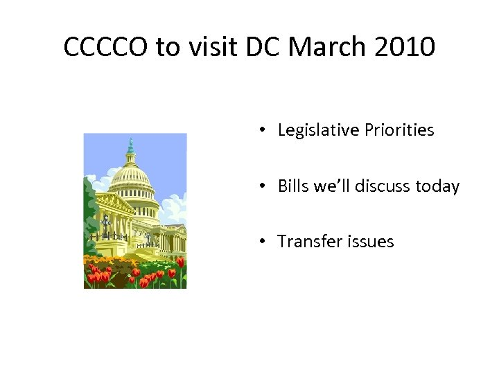 CCCCO to visit DC March 2010 • Legislative Priorities • Bills we'll discuss today