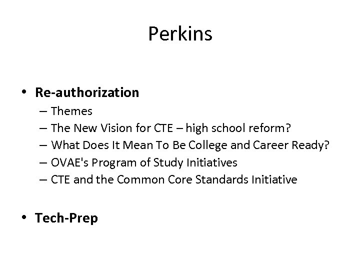 Perkins • Re-authorization – Themes – The New Vision for CTE – high school