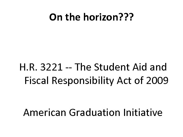 On the horizon? ? ? H. R. 3221 -- The Student Aid and Fiscal