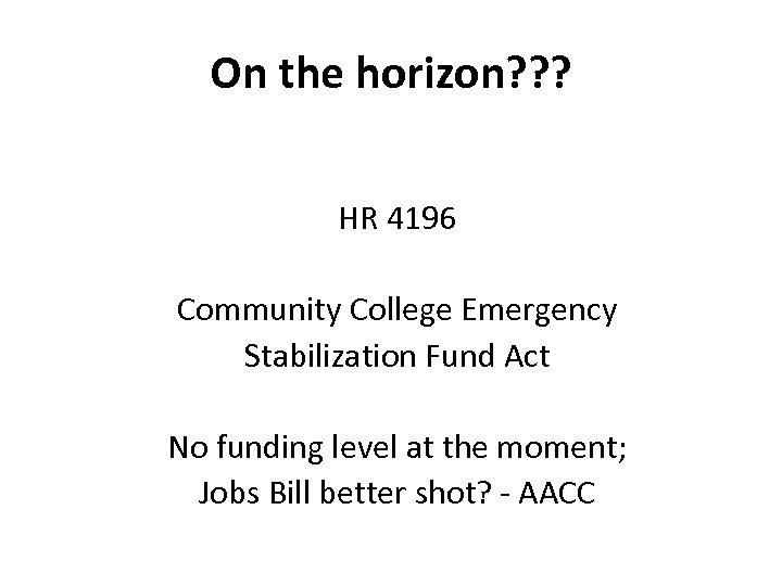 On the horizon? ? ? HR 4196 Community College Emergency Stabilization Fund Act No