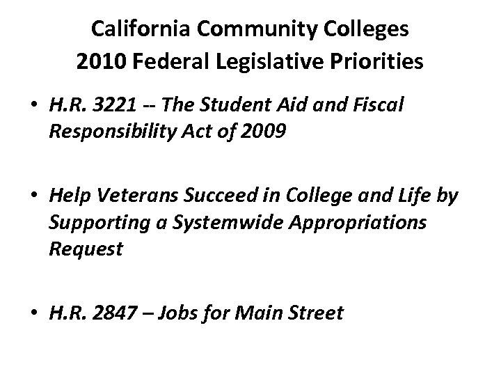 California Community Colleges 2010 Federal Legislative Priorities • H. R. 3221 -- The Student