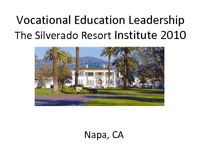 Vocational Education Leadership The Silverado Resort Institute 2010 Napa, CA