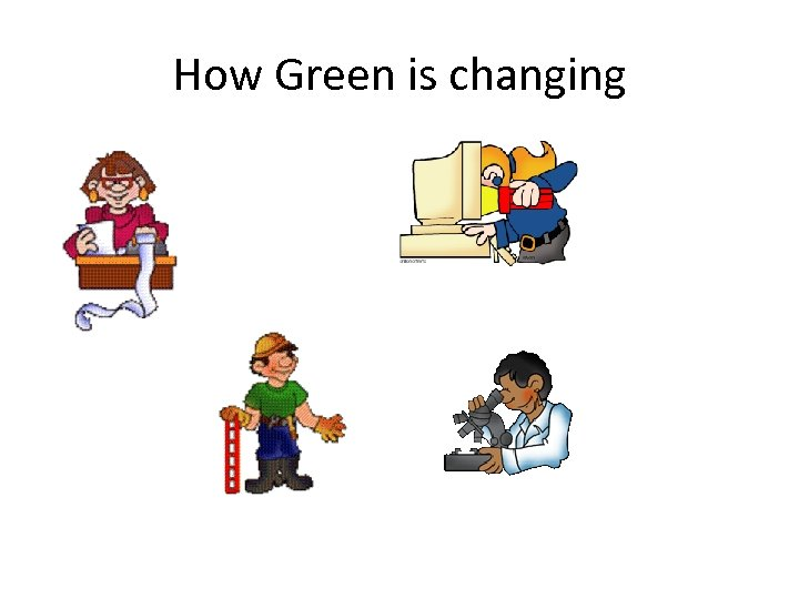 How Green is changing