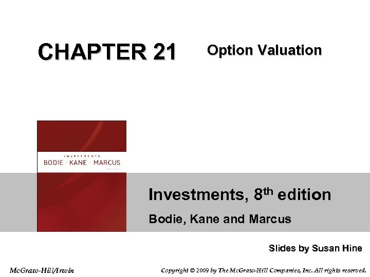 CHAPTER 21 Option Valuation Investments, 8 th edition Bodie, Kane and Marcus Slides by