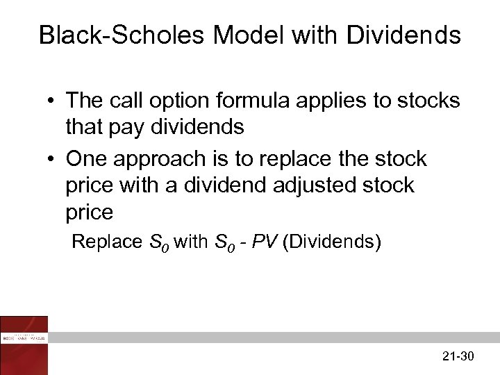 Black-Scholes Model with Dividends • The call option formula applies to stocks that pay