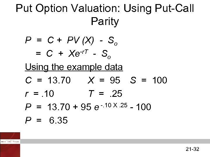 Put Option Valuation: Using Put-Call Parity P = C + PV (X) - So