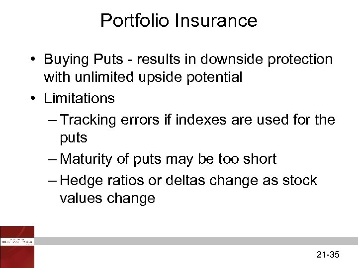 Portfolio Insurance • Buying Puts - results in downside protection with unlimited upside potential