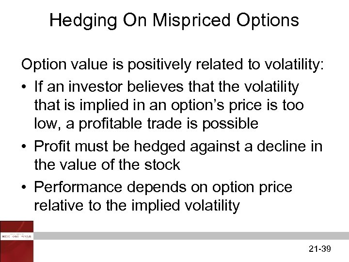 Hedging On Mispriced Options Option value is positively related to volatility: • If an