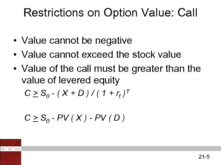 Restrictions on Option Value: Call • Value cannot be negative • Value cannot exceed