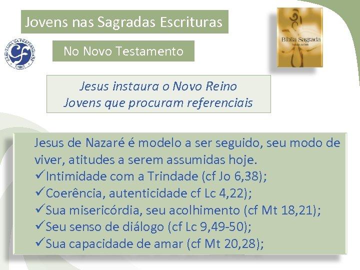 Jovens nas Sagradas Escrituras No Novo Testamento Jesus instaura o Novo Reino Jovens que