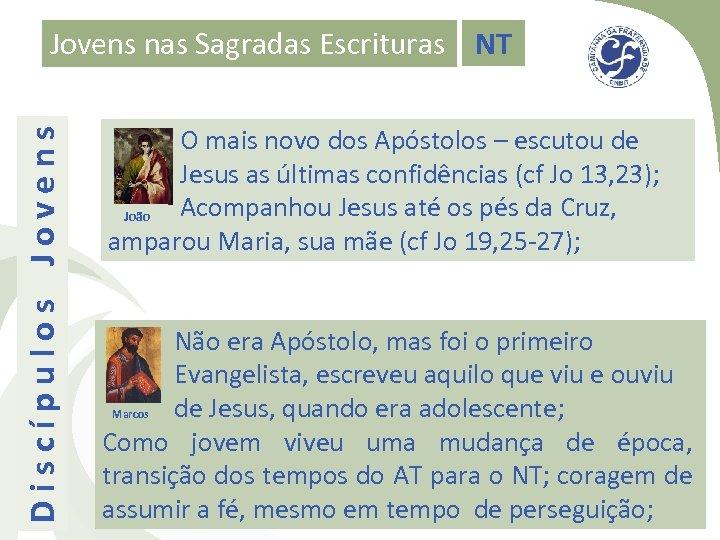 Discípulos Jovens nas Sagradas Escrituras NT O mais novo dos Apóstolos – escutou de