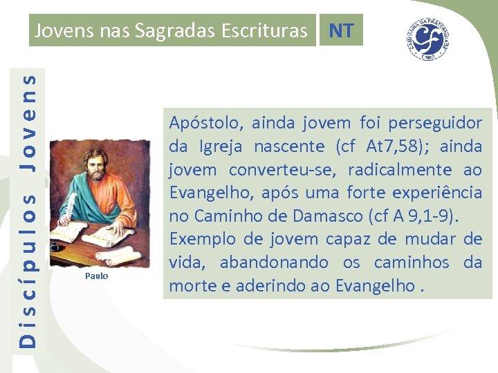 Discípulos Jovens nas Sagradas Escrituras NT Paulo Apóstolo, ainda jovem foi perseguidor da Igreja