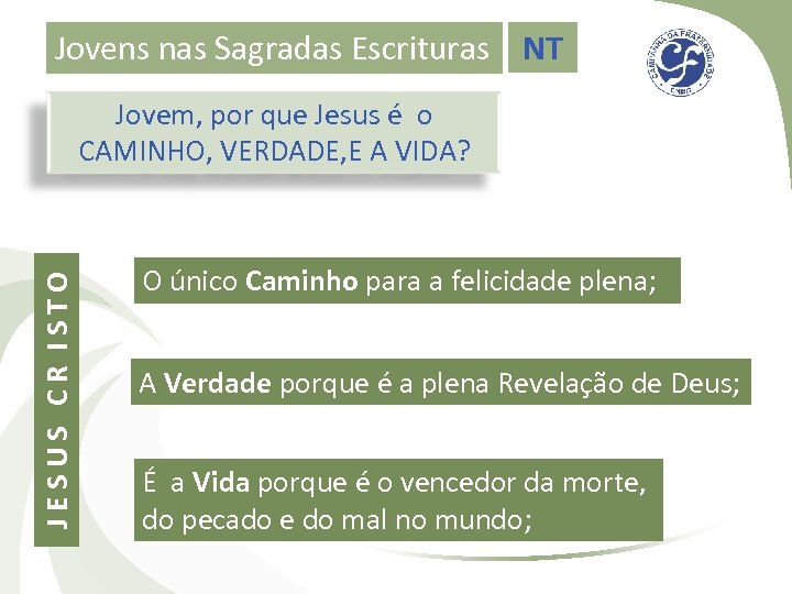 Jovens nas Sagradas Escrituras NT JESUS CR ISTO Jovem, por que Jesus é o