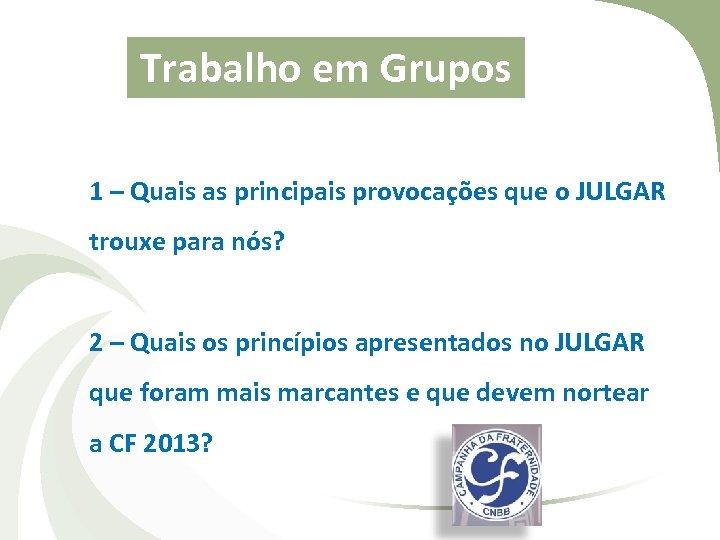 Trabalho em Grupos 1 – Quais as principais provocações que o JULGAR trouxe para