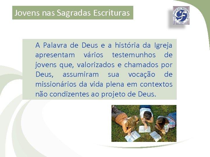 Jovens nas Sagradas Escrituras A Palavra de Deus e a história da Igreja apresentam