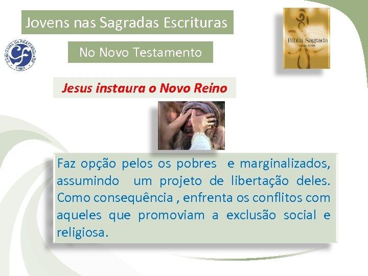 Jovens nas Sagradas Escrituras No Novo Testamento Jesus instaura o Novo Reino Faz opção