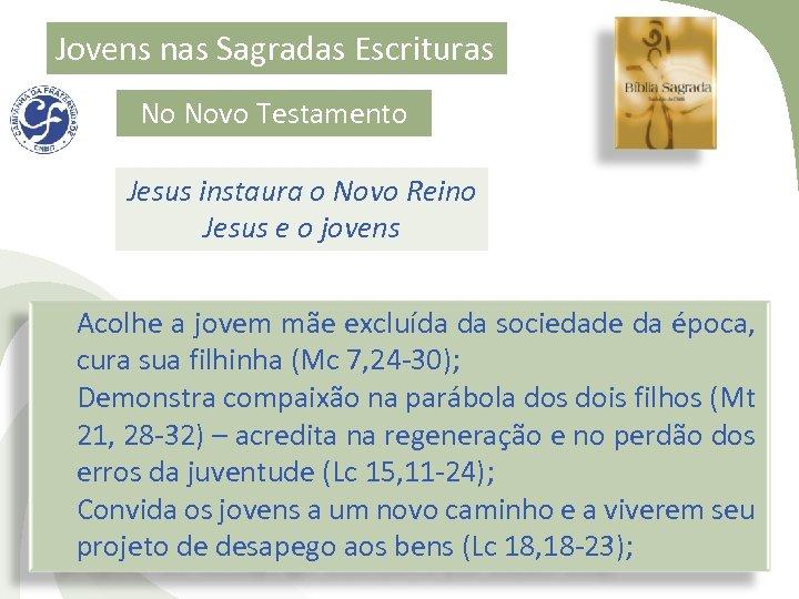 Jovens nas Sagradas Escrituras No Novo Testamento Jesus instaura o Novo Reino Jesus e