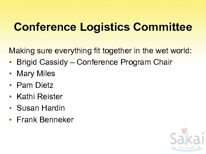 Conference Logistics Committee Making sure everything fit together in the wet world: • Brigid
