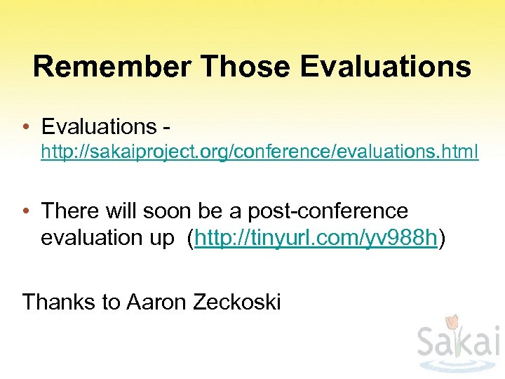 Remember Those Evaluations • Evaluations http: //sakaiproject. org/conference/evaluations. html • There will soon be