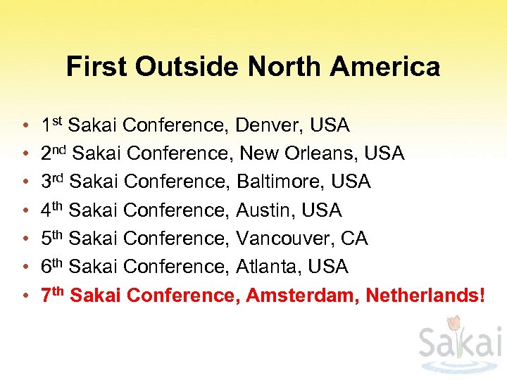 First Outside North America • • 1 st Sakai Conference, Denver, USA 2 nd