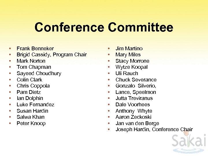 Conference Committee • • • • Frank Benneker Brigid Cassidy, Program Chair Mark Norton