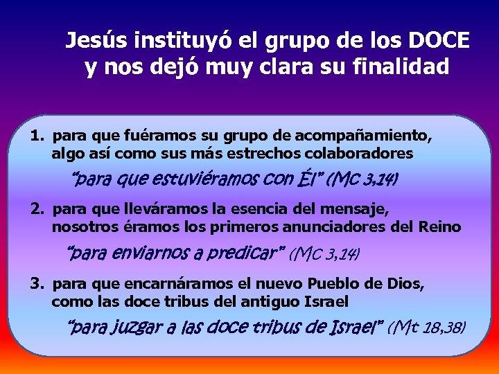 Jesús instituyó el grupo de los DOCE y nos dejó muy clara su finalidad
