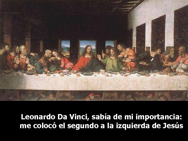 Leonardo Da Vinci, sabía de mi importancia: me colocó el segundo a la izquierda