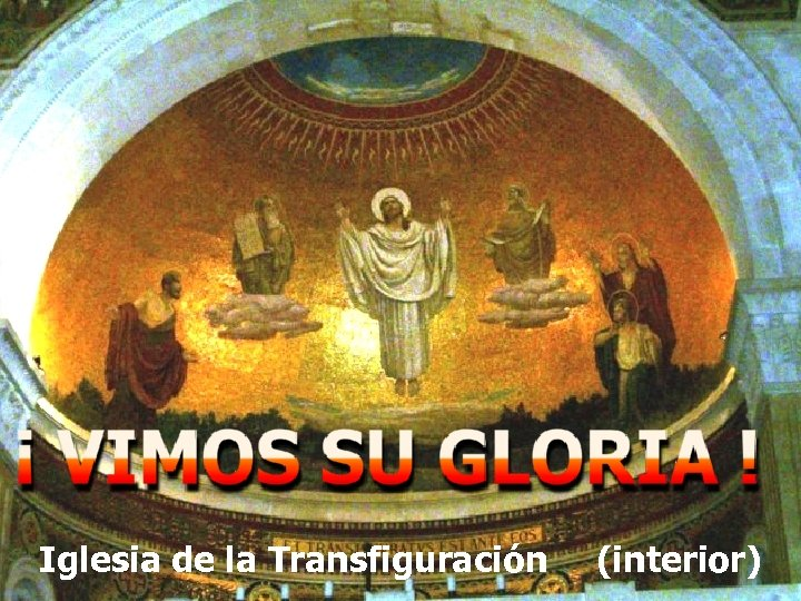 SEGUNDO MOMENTO: testigos del destello de su divinidad en el monte Tabor Iglesia de